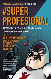 #SuperProfesional: Tómate tu vida profesional como algo personal