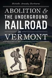 Abolition and the Underground Railroad in Vermont