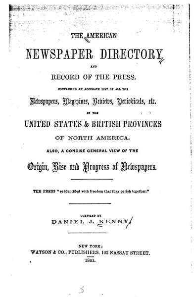 The American Newspaper Directory And Record Of The Press Containing An Accurate List Of All The Newspapers Magazines Etc In The United States And British Provinces Of North America Etc