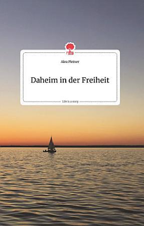 Daheim in der Freiheit  Life is a Story   story one PDF