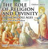 The Role of Religion and Divinity in the Middle Ages - History Book Best Sellers | Children's History