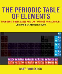 The Periodic Table of Elements   Halogens  Noble Gases and Lanthanides and Actinides   Children s Chemistry Book