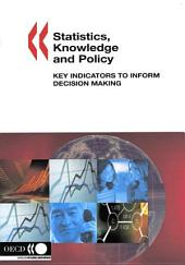 Statistics, Knowledge and Policy Key Indicators to Inform Decision Making: Key Indicators to Inform Decision Making