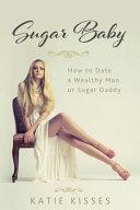 Sugar Baby  How to Date a Wealthy Man Or Sugar Daddy PDF