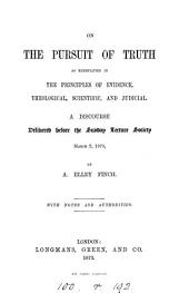 On the Pursuit of Truth as Exemplified in the Principles of Evidence, Theological, Scientific, and Judicial