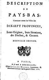Description du Pays-Bas: contenant toutes les villes des 17 provinces, etc