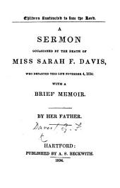 Children instructed to fear the Lord. A sermon occasioned by the death of Miss Sarah F. Davis, who departed this life November 4, 1834: with a brief memoir. By her father. [With a portrait.]