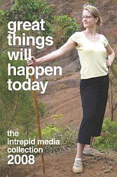 Great Things Will Happen Today  the Intrepid Media 2008 Collection PDF