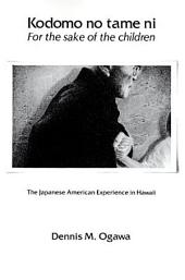 Kodomo No Tame Ni-For the Sake of the Children: The Japanese-American Experience in Hawaii