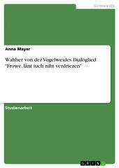 """Walther von der Vogelweides Dialoglied """"Frowe, lânt iuch niht verdriezen"""""""