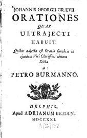 Johannis Georgii Graevii orationes, quas Ultraiecti habuit: Quibus adiecta est Oratio funebris in eiusdem Viri Clarissimi obitum Dicta a Petro Burmanno