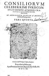 Consiliorum celeberrimi iurisconsulti ... Aymonis Crauettae a Sauiliano ... Pars quinta