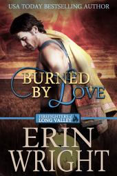Burned by Love: A Western Fireman Romance Novel (Cowboy Small Town Reporter Love Story)
