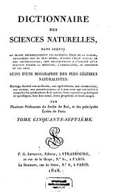 Dictionnaire des sciences naturelles: dans lequel on traite méthodiquement des différens êtres de la nature, considérés soit en eux-mêmes, d'après l'état actuel de nos connoissances, soit relativement à l'utilité qu'en peuvent retirer la médecine, l'agriculture, le commerce et les arts, suivi d'une biographie des plus célèbres naturalistes : ouvrage destiné aux médecins, aux agriculteurs, aux commerçans, aux artistes, aux manufacturiers, et à tous ceux qui ont intérêt à connoître les productions de la nature, leurs caractères génériques et spécifiques, leur lieu natal, leurs propriétés et leurs usages. Vea - Vers, Volume57