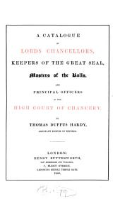 A catalogue of lords chancellors, keepers of the great seal, masters of the Rolls, and principal officers of the high Court of chancery