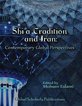 Shi   a Tradition and Iran  Contemporary Global Perspectives PDF