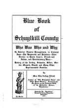 Blue book of Schuylkill County   who was who and why  in interior eastern Pennsylvania  in Colonial days  the Huguenots and Palatines  their service in Queen Anne s French and Indian  and Revolutionary Wars   history of the Zerbey  Schwalm  Miller  Merkle  Minnich  Staudt  and many other representative families PDF