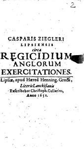 Casparis Ziegleri circa Regicidium Anglorum Exercitationes