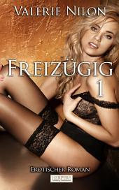 Freizügig - Erotischer Roman [Edition Edelste Erotik]