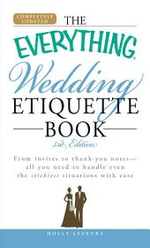 The Everything Wedding Etiquette Book: From invites to thank you notes - All you need to handle even the stickiest situations with ease, Edition 3