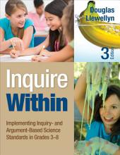 Inquire Within: Implementing Inquiry- and Argument-Based Science Standards in Grades 3-8, Edition 3