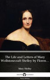 The Life and Letters of Mary Wollstonecraft Shelley by Florence A. Thomas Marshall - Delphi Classics (Illustrated)