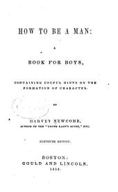 How to be a Man: A Book for Boys, Containing Useful Hints on the Formation of Character