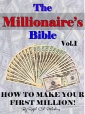 The Millionaire's Bible Vol.1: How to Make Your First Million!