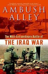Ambush Alley: The Most Extraordinary Battle of the Iraq War