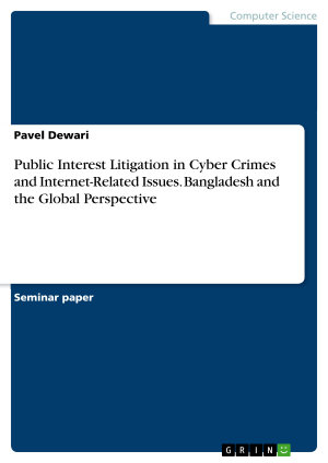 Public Interest Litigation in Cyber Crimes and Internet Related Issues  Bangladesh and the Global Perspective PDF