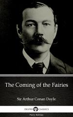The Coming of the Fairies by Sir Arthur Conan Doyle - Delphi Classics (Illustrated)