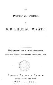 The poetical works of sir Thomas Wyatt. The text ed. by C.C. Clarke: Volume 1