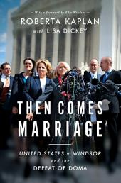 Then Comes Marriage: How Two Women Fought for and Won Equal Dignity for All