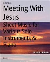 Meeting With Jesus: Sheet Music for Various Solo Instruments & Piano