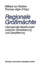 Regionale Großmächte: Internationale Beziehungen zwischen Globalisierung und Zersplitterung