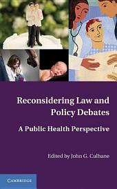 Reconsidering Law and Policy Debates: A Public Health Perspective