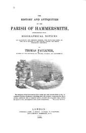 The History and Antiquities of the Parish of Hammersmith: Interspersed with Biographical Notices of Illustrious and Eminent Persons, who Have Been Born, Or who Have Resided in the Parish, During the Three Preceding Centuries