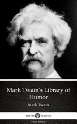 Mark Twain S Library Of Humor By Mark Twain Delphi Classics Illustrated  Book PDF