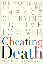 Cheating Death: The Promise and the Future Impact of Trying to Live Forever