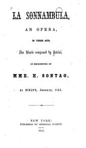 La Sonnambula: An Opera in Three Acts. As Represented by Mme. H. Sontag at Niblo's, Jan. 1853. [Authorized Edition]