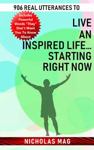 906 Real Utterances to Live an Inspired Life   starting Right Now  PDF