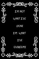 I m Not What I ve Done  I m What I ve Overcome