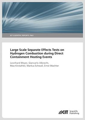 Large Scale Separate Effects Tests on Hydrogen Combustion during Direct Containment Heating Events PDF