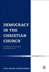 Democracy in the Christian Church: An Historical, Theological and Political Case