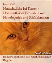 Herzschwäche bei Katzen Herzinsuffizienz behandeln mit Homöopathie, Schüsslersalzen (Biochemie) und Naturheilkunde: Ein homöopathischer, biochemischer und naturheilkundlicher Ratgeber für die Katze