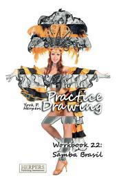 Practice Drawing - Workbook 22: Samba Brasil