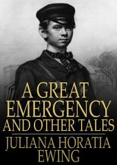 A Great Emergency and Other Tales: A Great Emergency, A Very Ill-Tempered Family, Our Field, Madam Liberality