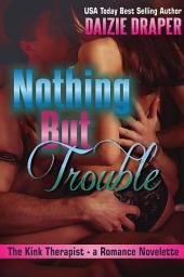 Nothing But Trouble (New Adult BDSM Spanking Erotic Romance): The Kink Therapist - A Romance Novelette