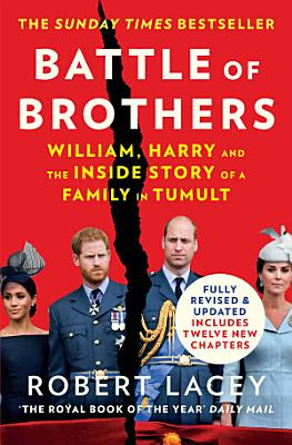 Battle of Brothers  William  Harry and the Inside Story of a Family in Tumult