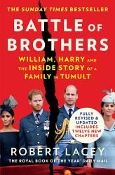 Battle Of Brothers William Harry And The Inside Story Of A Family In Tumult Book PDF